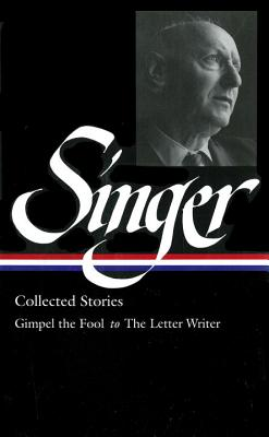 Isaac Bashevis Singer Stories V. 1 Gimpel: Gimpel the Fool to Seance - Singer, Isaac Bashevis, and Stavans, Ilan, PhD (Editor)
