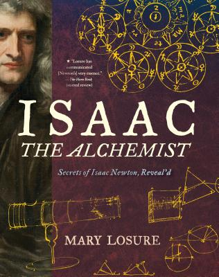 Isaac the Alchemist: Secrets of Isaac Newton, Reveal'd - Losure, Mary