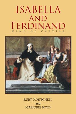 Isabella and Ferdinand King of Castile - Mitchell, Ruby D