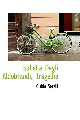 Isabella Degli Aldobrandi, Tragedia - Sorelli, Guido