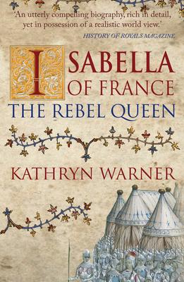 Isabella of France: The Rebel Queen - Warner, Kathryn