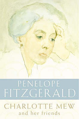 Charlotte Mew: And Her Friends - Fitzgerald, Penelope, and Roberts, Michele (Introduction by)