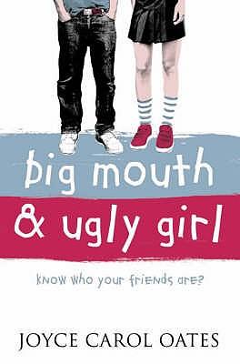 Big Mouth and Ugly Girl - Oates, Joyce Carol