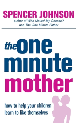 The One-minute Mother: How to Help Your Children Learn to Like Themselves - Johnson, Spencer