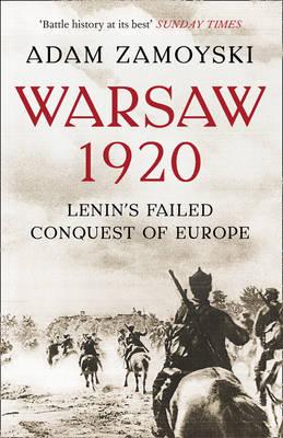 Warsaw 1920: Lenin's Failed Conquest of Europe - Zamoyski, Adam