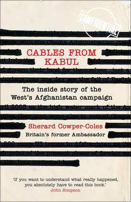 Cables from Kabul: The Inside Story of the West's Afghanistan Campaign - Cowper-Coles, Sherard