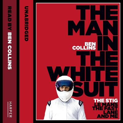 The Man in the White Suit: The Stig, Le Mans, the Fast Lane and Me - Collins, Ben (Read by)