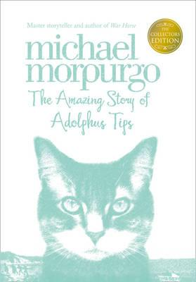 The Amazing Story of Adolphus Tips - Morpurgo, Michael, M.B.E.