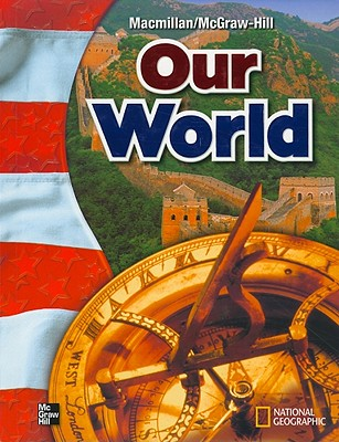 MacMillan/McGraw-Hill Our World, Grade 6 - Banks, James A, and Boehm, Richard G, and Colleary, Kevin P