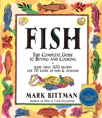 Fish: The Complete Guide to Buying and Cooking - Bittman, Mark, and Gottlieb, Dennis M (Photographer)
