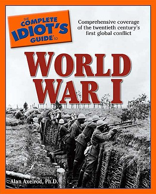 The Complete Idiot's Guide to World War I - Axelrod, Alan, PH.D., and Rawls, Walton (Foreword by)