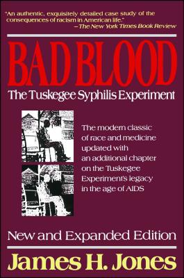 Bad Blood: The Tuskegee Syphilis Experiment - Jones, James Howard, and Jones