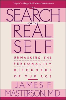 Search for the Real Self: Unmasking the Personality Disorders of Our Age - Masterson, James F, M.D.
