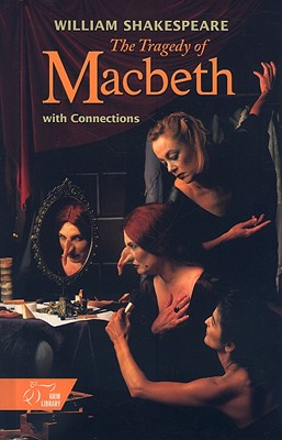 The Tragedy of Macbeth: With Connections - Shakespeare, William