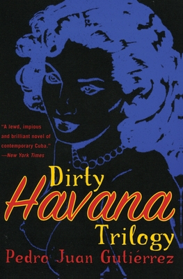 Dirty Havana Trilogy: A Novel in Stories - Gutierrez, Pedro Juan, and Wimmer, Natasha (Translated by)
