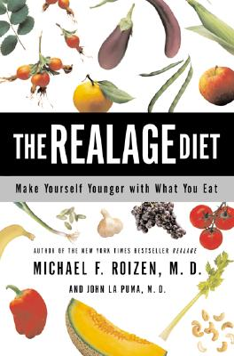 The Realage Diet: Make Yourself Younger with What You Eat - Roizen, Michael F, M.D., and La Puma, M D, and La Puma, John M D