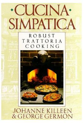 Cucina Simpatica: Robust Trattoria Cooking from Al Forno - Killeen, Johanne, and Germon, George