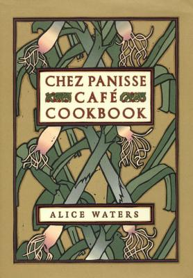 Chez Panisse Cafe Cookbook - Waters, Alice