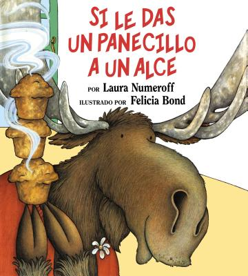 Si Le Das Un Panecillo a Un Alce - Numeroff, Laura Joffe, and Mlawer, Teresa (Translated by), and Mlawler, Teresa (Translated by)