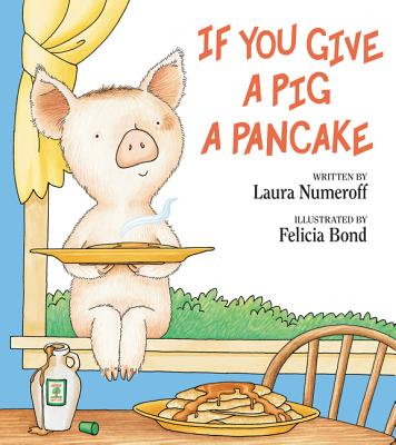 If You Give a Pig a Pancake - Numeroff, Laura Joffe