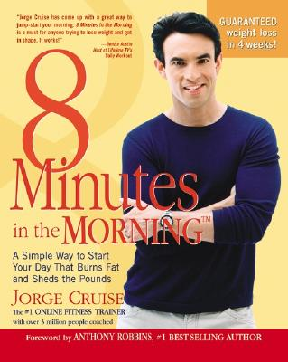 8 Minutes in the Morning(r): A Simple Way to Shed Up to 2 Pounds a Week Guaranteed - Cruise, Jorge, and Katz, David (Foreword by)