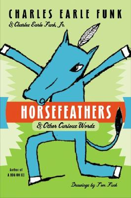 Horsefeathers: & Other Curious Words - Funk, Charles Earle