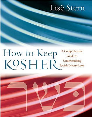 How to Keep Kosher: A Comprehensive Guide to Understanding Jewish Dietary Laws - Stern, Lise