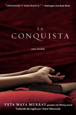 La Conquista: Una Novela - Murray, Yxta Maya, and Valenzuela, Liliana (Translated by)
