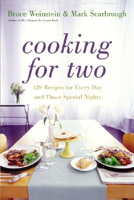 Cooking for Two: 120 Recipes for Every Day and Those Special Nights - Weinstein, Bruce, PhD, and Scarbrough, Mark