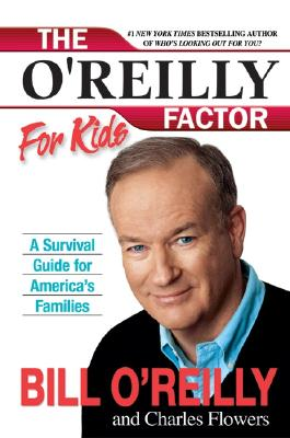 The O'Reilly Factor for Kids: A Survival Guide for America's Families - O'Reilly, Bill, and Flowers, Charles