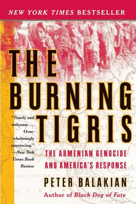 The Burning Tigris: The Armenian Genocide and America's Response - Balakian, Peter