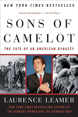 Sons of Camelot: The Fate of an American Dynasty - Leamer, Laurence