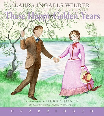These Happy Golden Years - Wilder, Laura Ingalls, and Jones, Cherry (Performed by), and Woodiel, Paul (Performed by)