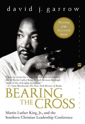 Bearing the Cross: Martin Luther King, Jr., and the Southern Christian Leadership Conference - Garrow, David J, Professor