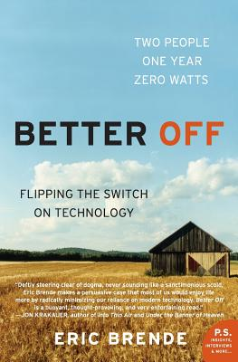 Better Off: Flipping the Switch on Technology - Brende, Eric