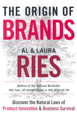 The Origin of Brands: Discover the Natural Laws of Product Innovation and Business Survival - Ries, Al, and Ries, Laura