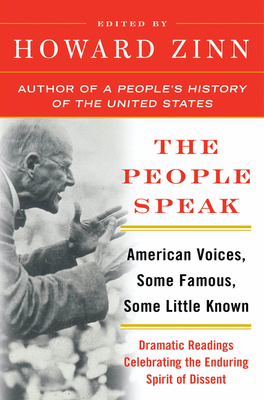 The People Speak: American Voices, Some Famous, Some Little Known: Dramatic Readings Celebrating the Enduring Spirit of Dissent - Zinn, Howard, Ph.D. (Editor)