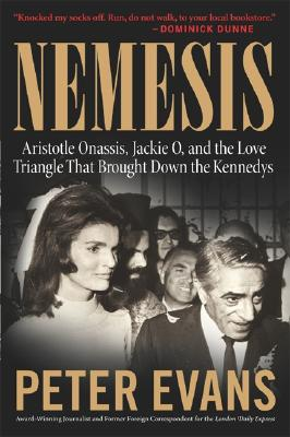 Nemesis: The True Story of Aristotle Onassis, Jackie O, and the Love Triangle That Brought Down the Kennedys - Evans, Peter