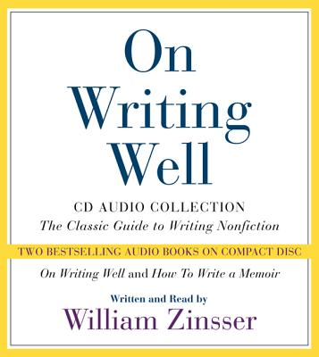 On Writing Well CD Audio Collection: On Writing Well CD Audio Collection - Zinsser, William Knowlton (Read by), and Zinsser William K (Read by)