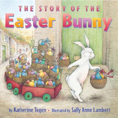The Story of the Easter Bunny - Tegen, Katherine