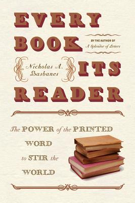 Every Book Its Reader: The Power of the Printed Word to Stir the World - Basbanes, Nicholas A