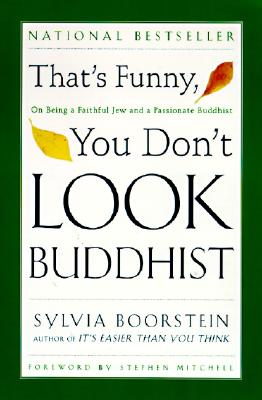 That's Funny, You Don't Look Buddhist: On Being a Faithful Jew and a Passionate Buddhist - Boorstein, Sylvia, and Lebell, Sharon, and Mitchell, Stephen (Foreword by)