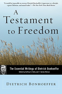 A Testament to Freedom: The Essential Writings of Dietrich Bonhoeffer - Bonhoeffer, Dietrich, and Kelly, Geffrey B (Editor), and Nelson, F Burton (Editor)