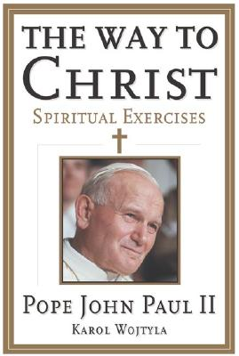The Way to Christ: Spiritual Exercises - John Paul II, and Pope John Paul II