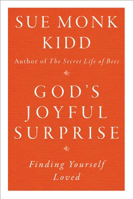God's Joyful Surprise: Finding Yourself Loved - Kidd, Sue Monk