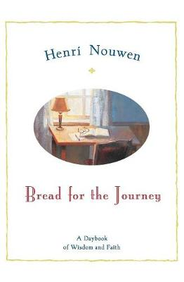 Bread for the Journey: A Daybook of Wisdom and Faith - Nouwen, Henri J M