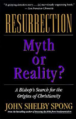 Resurrection: Myth or Reality? - Spong, John Shelby, Right Reverend