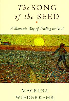 The Song of the Seed: The Monastic Way of Tending the Soul - Wiederkehr, Macrina, O.S.B.