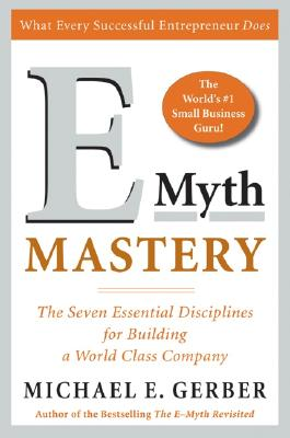 E-Myth Mastery: The Seven Essential Disciplines for Building a World Class Company - Gerber, Michael E