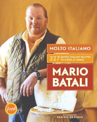 Molto Italiano: 327 Simple Italian Recipes to Cook at Home - Batali, Mario, and Da Costa, Beatriz (Photographer)